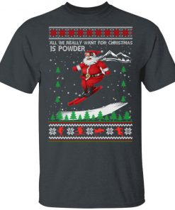 All We Really Want For Christmas Is Powder Frestyle Skiing Ugly Christmas shirt