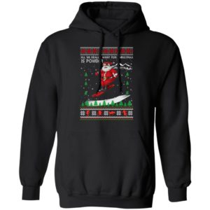 All We Really Want For Christmas Is Powder Frestyle Skiing Ugly Christmas hoodie