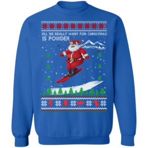 All We Really Want For Christmas Is Powder Frestyle Skiing Ugly Christmas Sweater