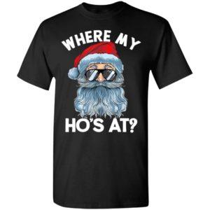 Where My Ho's At Santa Christmas Saying Xmas Shirt