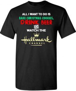 Hallmark Christmas Shirt Bake Cookies Drink Beer And Watch Hallmark Channel Sweater