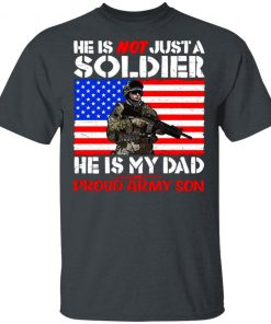 My Dad Is A Soldier Proud Army Son Pro-Military Father Shirt