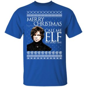 Tyrion Lannister Game of Thrones Merry Christmas Call Me ELF One More Time Funny Quote shirt