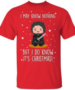 GOT Game of Thrones Jon Snow I May Know Nothing But I Do Know It's Christmas Funny shirt