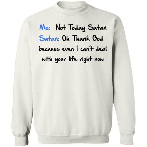 Me Not Today Satan Oh Thank God