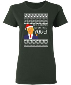 Donald Trump This Christmas is going to be Huge Yuge Ugly shirt