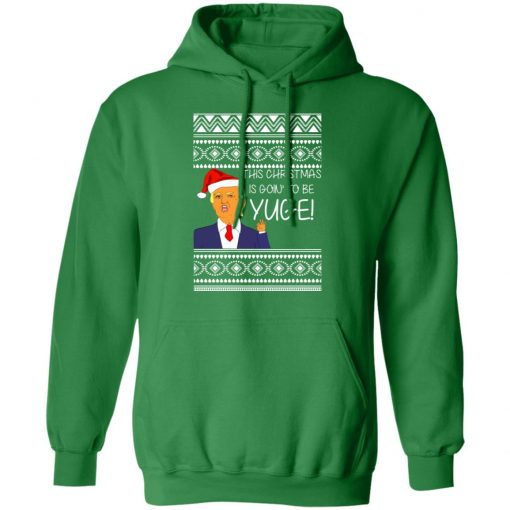 Donald Trump This Christmas is going to be Huge Yuge Ugly hoodie