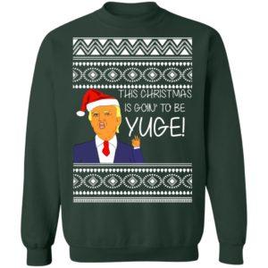 Donald Trump This Christmas is going to be Huge Yuge Ugly Sweatshirt