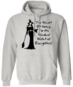 The West Oh Honey I'm The Wicked Witch Of Everything Halloween Shirt