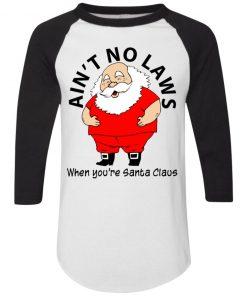 Ain't no Laws when you're Santa Claus Shirt