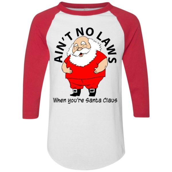 Ain't no Laws when you're Santa Claus Shirt