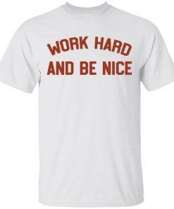 Work Hard And Be Nice White shirt