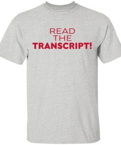 Donald Trump Read the Transcript shirt
