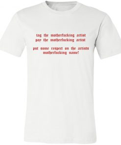 Tag the motherfucking artist pay the motherfucking artist ladies shirt