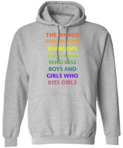 The World Has Bigger Porblems Than Boys Who Kiss Boys And Girls Who Kiss Girls hoodie