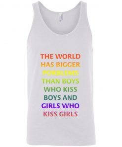 The World Has Bigger Porblems Than Boys Who Kiss Boys And Girls Who Kiss Girls