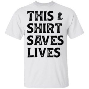 This Shirt Saves Lives Shirt