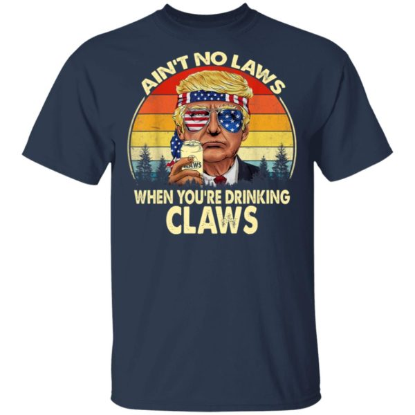 Vintage Ain't No Law When You're Drinking Claws Trump shirt