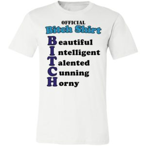 Official Bitch Shirt Beautiful intelligent talented cunning horny T-Shirt