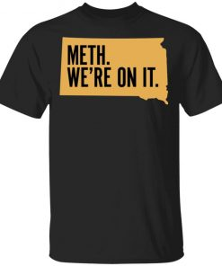 Meth We're On It shirt