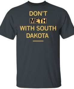 Don't Meth With South Dakota shirt