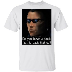 Deus Ex- Do you have a single fact to back that up shirt