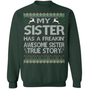 My Sister Has An Awesome Sister True Story Ugly Christmas Sweater