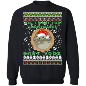 All I Want For Christmas Is Baby Yoda Ugly Christmas Sweatshirt