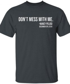Don't Mess With Nancy Pelosi December 5th 2019 shirt
