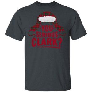 You Serious Clark Funny Shirt