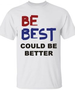 Melania Trump Be Best Could Be Better Shirt