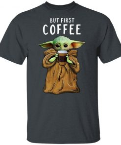 Baby Yoda But First Coffee Shirt