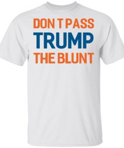 Don't Pass Trump The Blunt Shirt Ls Hoodie