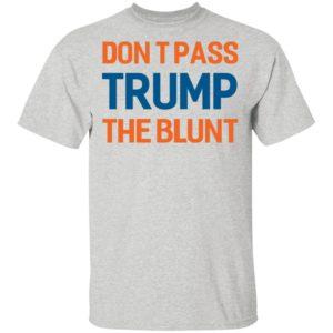 Don't Pass Trump The Blunt Shirt Ls Hoodie