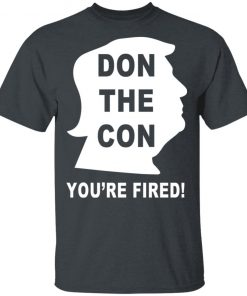 Don The Con Trump Impeached You're Fired T-Shirt Ls Hoodie