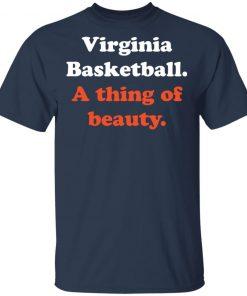 Virginia Basketball A thing of beauty shirt ls hoodie