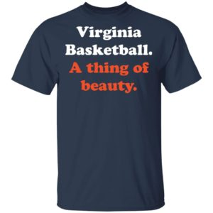 Virginia Basketball A thing of beauty shirt ls hoodie