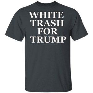 White Trash For Trump T-Shirt Ls Hoodie