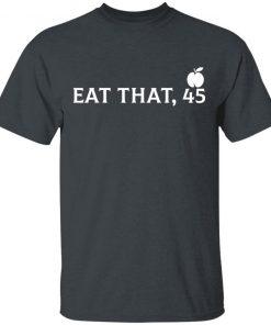 Eat That 45 Trumps impeachment T-Shirt Ls Hoodie