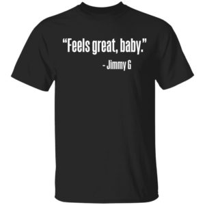 Feels Great Baby Jimmy G George Kittle T-Shirt Ls Hoodie