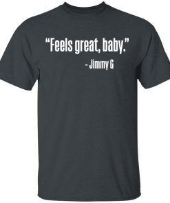 Feels Great Baby Jimmy G George Kittle T-Shirt Ls Hoodie