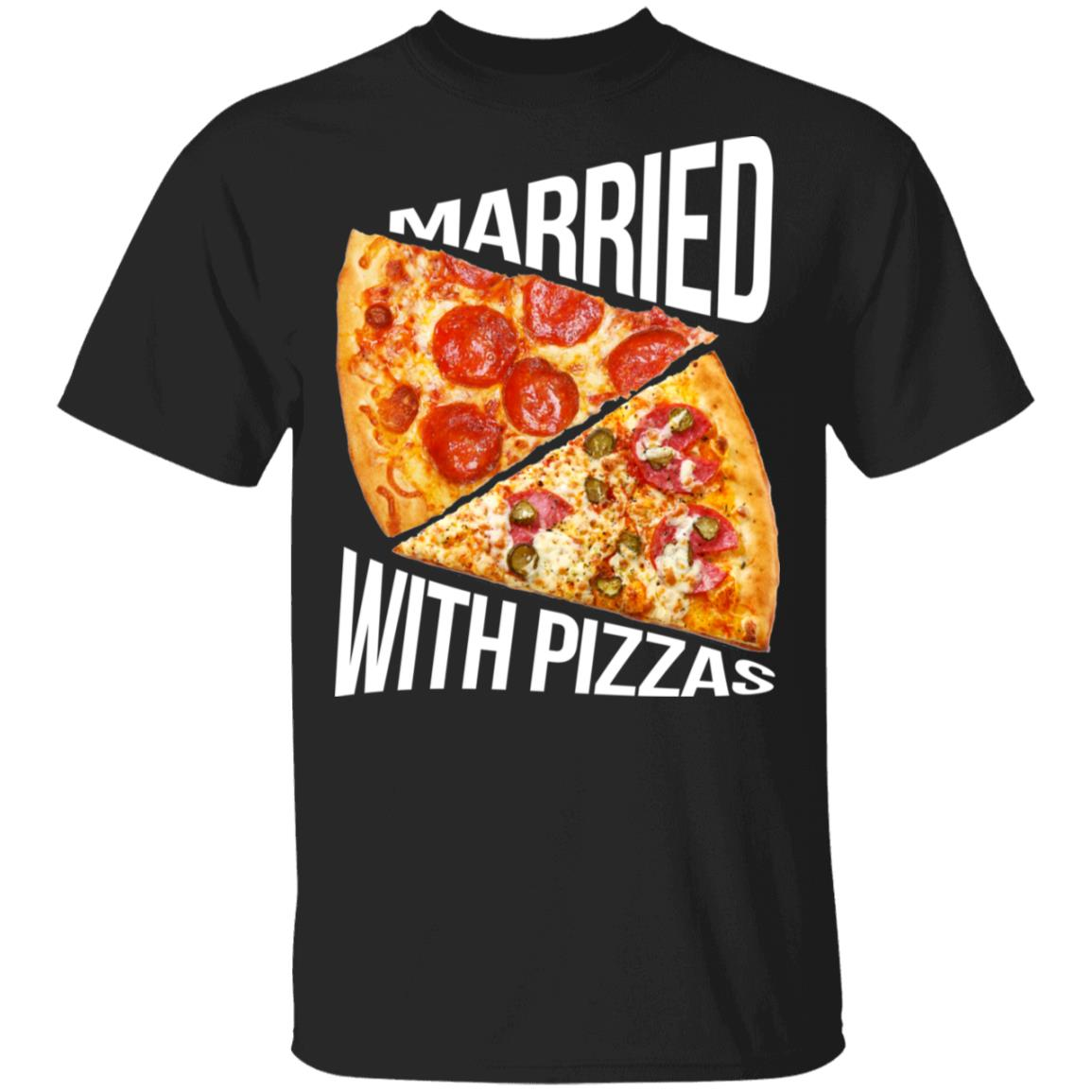 Pizza funny quotes Married with pizzas Shirt - Q-Finder ...