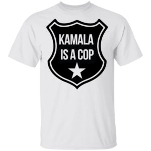 Kamala Is A Cop T-Shirt