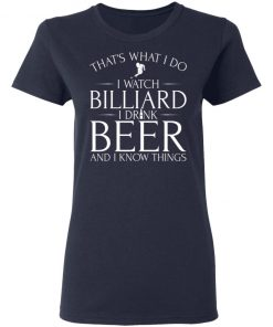 That's What I Do I Watch Billiard Drink Beer & I Know Things T-Shirt