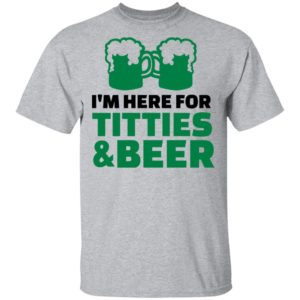 vSt. Patrick's Day Saying with I'm Here For Titties and beer Shirt