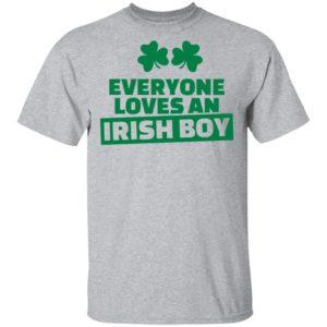 St. Patrick's Day saying - Everyone loves an irish boy Shirt
