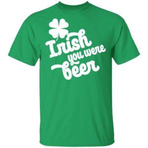 Irish You Were Beer St. Patrick's Day Clover Shamrock Shirt