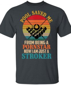 Pool Saved Me From Being A Pornstar Sarcastic Billiards Joke Shirt