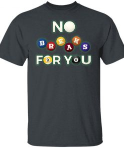No Breaks For You – Pool Shooter Funny Billiards Player T-Shirt
