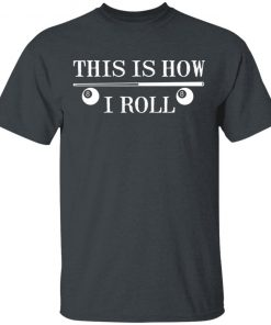 This Is How I Roll Funny For Pool Player Billiards Shirt Ls Hoodie